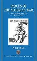 Images of the Algerian War: French Fiction and Film, 1954-1992 by Philip D Dine