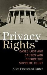 Privacy Rights: Cases Lost and Causes Won Before the Supreme Court by Bartee