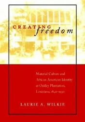 Creating Freedom: Material Culture and African American Identity at Oakley: Used $40.35