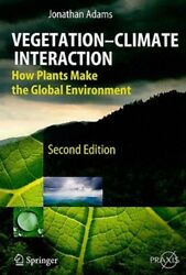 Vegetation-Climate Interaction: How Plants Make the Global Environment by Adams