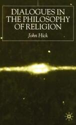 Dialogues In The Philosophy Of Religion By J Hick New