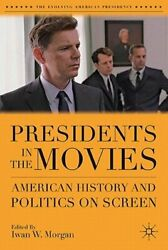 Presidents In The Movies American History And Politics On Screen By I Morgan
