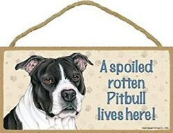 A Spoiled Rotten Pitbull lives here Dog Sign Blk Wht 5quot;x10quot; Wood Plaque 106