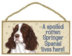 A Spoiled Rotten Springer Spaniel lives here Dog Sign 5quot;x10quot; Wood Plaque USA 110