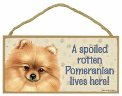 A Spoiled Rotten Pomeranian lives here Dog Sign 5quot;x10quot; USA NEW Wood Plaque 123