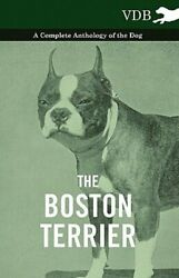 The Boston Terrier - A Complete Anthology of the Dog - by Various: New
