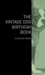 The Vintage Dog Birthday Book - The Boston Terrier by Various: New
