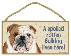 A Spoiled Rotten Bulldog lives here Cute Dog Sign 5quot;x10quot; NEW Wood Plaque 174