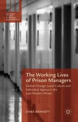 The Working Lives of Prison Managers: Global Change, Local Culture and: New
