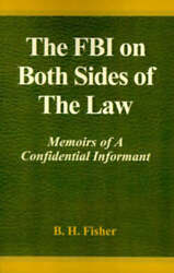 The FBI on Both Sides of the Law: Memoirs of a Confidential Informant by Fisher