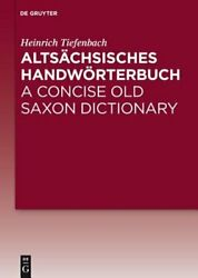 Altsächsisches Handwörterbuch / A Concise Old Saxon Dictionary By Tiefenbach