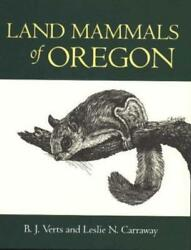 Land Mammals Of Oregon By B J Verts Used