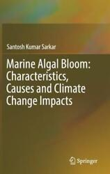 Marine Algal Bloom: Characteristics, Causes and Climate Change Impacts by Sarkar