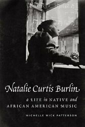 Natalie Curtis Burlin A Life In Native And African American Music By Patterson