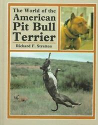 World of the American Pit Bull Terrier by Richard F. Stratton (1983 Hardcover)