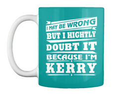 May Be Im Wrong Kerry - I Wrong But Highly Doubt It Because I'm Gift Coffee Mug