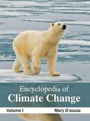 Encyclopedia of Climate Change: Volume I by Mary D'Souza: New