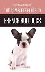French Bulldog: The Complete Guide to French Bulldogs: 2018 Paperback