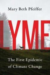 Lyme: The First Epidemic of Climate Change by Mary Beth Pfeiffer: Used