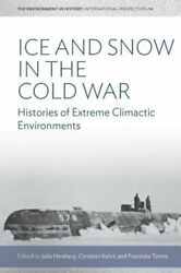 Ice and Snow in the Cold War: Histories of Extreme Climatic Environments: New