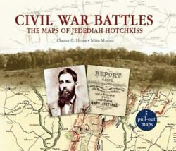 Civil War Battles The Maps Of Jedediah Hotchkiss By Hearn Chester marino Mike