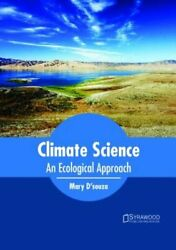 Climate Science: An Ecological Approach by Mary D'Souza: New