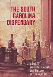 The South Carolina Dispensary A Bottle Collector's Atlas And History Of The Sy…