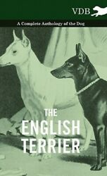 The English Terrier A Complete Anthology of the Dog by Various: New