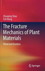 The Fracture Mechanics Of Plant Materials Wood And Bamboo By Zhuoping Shao New
