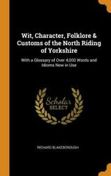 Wit Character Folklore & Customs of the North Riding of Yorkshire: With a: New
