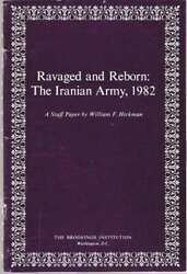 William F Hickman / Ravaged And Reborn The Iranian Army 1982 A Staff Paper 1st