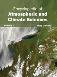 Encyclopedia of Atmospheric and Climate Sciences: Volume II by Mary D'Souza: New