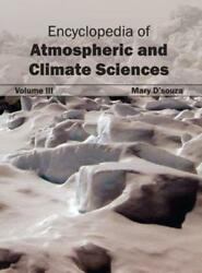 Encyclopedia of Atmospheric and Climate Sciences: Volume III by Mary D'Souza