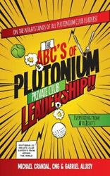 The Abcand039s Of Plutonium Private Club Leadership By Michael Crandal New