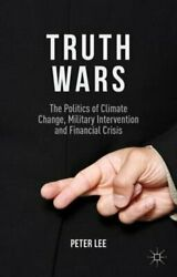 Truth Wars: The Politics of Climate Change, Military Intervention and Financial