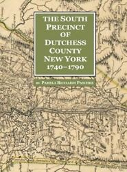The South Precinct Of Dutchess County New York 1740-1790 Divided Into Philipse,