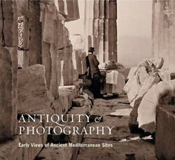 Antiquity And Photography Early Views Of Ancient Mediterranean Sites By Lyons