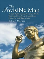 The Invisible Man A Self-help Guide For Men With Eating Disorders Compulsive