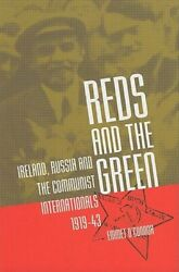 Reds and the Green: Ireland Russia and the Communist Internationals 1919-43