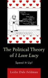 The Political Theory Of I Love Lucy Speed It Up By Leslie Dale Feldman Used