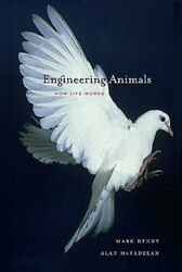 Engineering Animals How Life Works By Mark Denny New