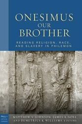 Onesimus Our Brother Reading Religion, Race And Culture In Philemon By Johnson