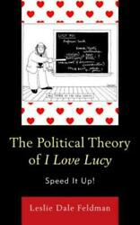 The Political Theory Of I Love Lucy Speed It Up By Leslie Dale Feldman New