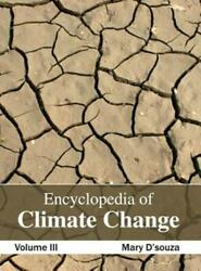 Encyclopedia of Climate Change: Volume III by Mary D'Souza: New