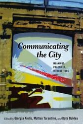Communicating the City: Meanings Practices Interactions by Kate Oakley: Used $76.31