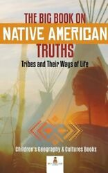 The Big Book On Native American Truths Tribes And Their Ways Of Life - Children