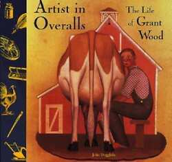 Artist In Overalls The Life Of Grant Wood By John Duggleby Used