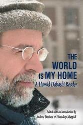 The World Is My Home A Hamid Dabashi Reader By Andrew Davison New