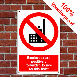 Employees Are Positively Forbidden To Ride On This Hoist Sign Cons033 Safety