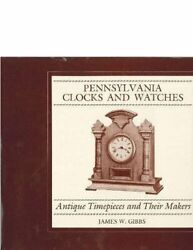 Pennsylvania Clocks And Watches Antique Timepieces And Their Makers By Gibbs Jamandhellip
